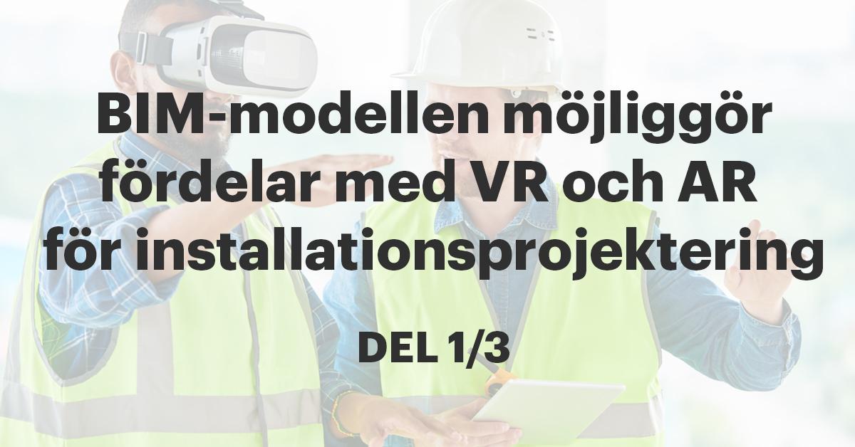 Fördelarna för installation med VR och AR kan realiseras i BIM-modellen - Del 1/3