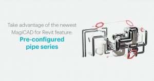 Take advantage of the newest MagiCAD feature: Pre-configured pipe series
